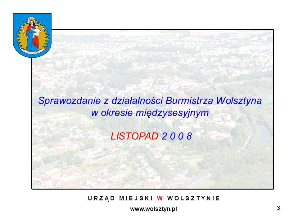 3 U R Z Ą D M I E J S K I W W O L S Z T Y N I E www.wolsztyn.pl Sprawozdanie z działalności Burmistrza Wolsztyna w okresie międzysesyjnym LISTOPAD 2 0 0 8