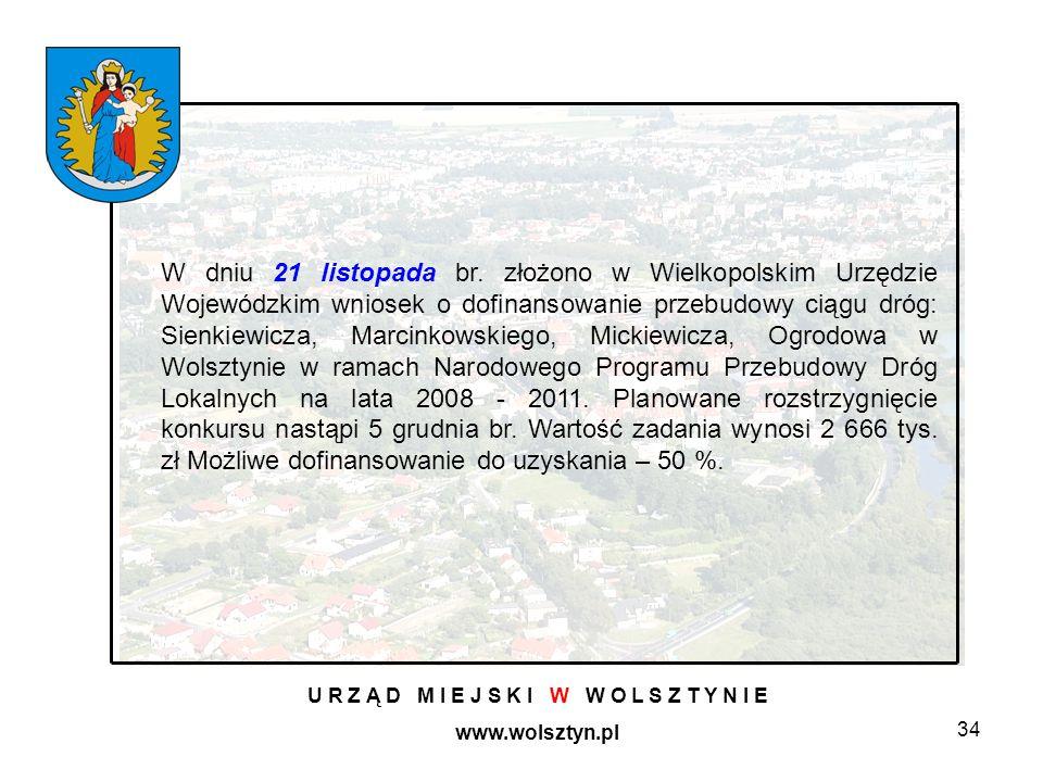 34 U R Z Ą D M I E J S K I W W O L S Z T Y N I E www.wolsztyn.pl W dniu 21 listopada br. złożono w Wielkopolskim Urzędzie Wojewódzkim wniosek o dofina