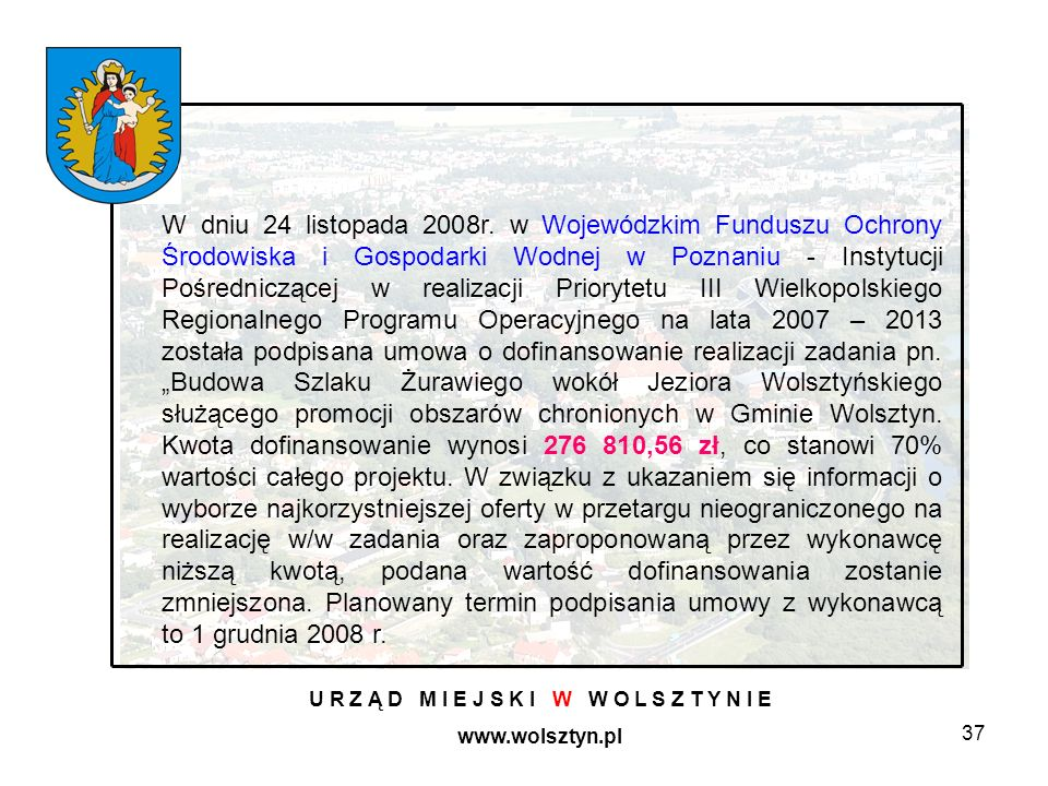 37 U R Z Ą D M I E J S K I W W O L S Z T Y N I E www.wolsztyn.pl W dniu 24 listopada 2008r. w Wojewódzkim Funduszu Ochrony Środowiska i Gospodarki Wod