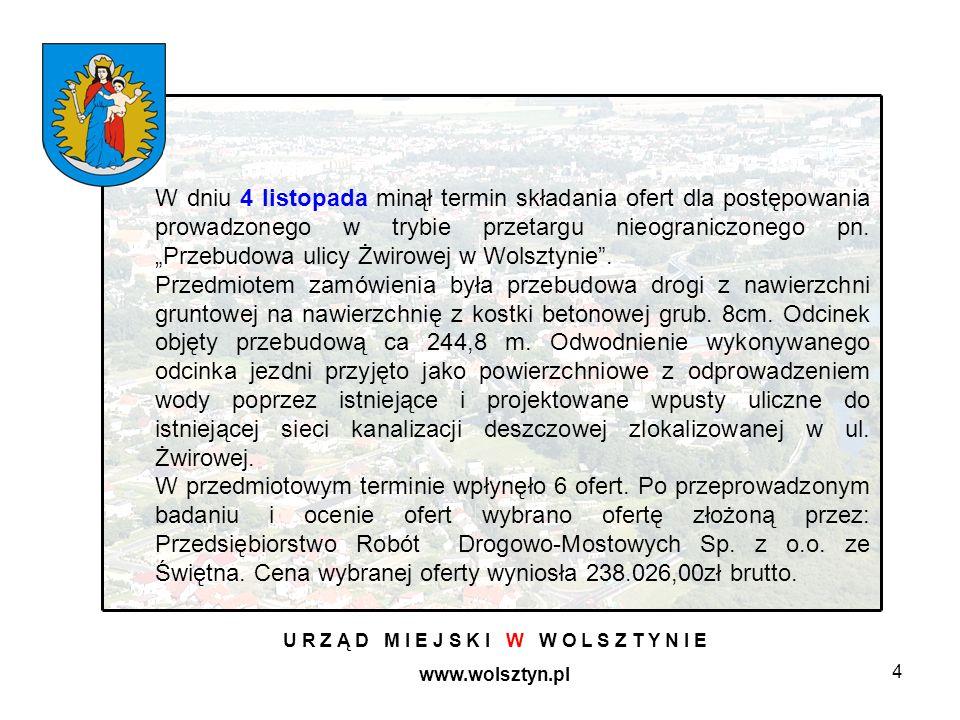 4 U R Z Ą D M I E J S K I W W O L S Z T Y N I E www.wolsztyn.pl W dniu 4 listopada minął termin składania ofert dla postępowania prowadzonego w trybie przetargu nieograniczonego pn.