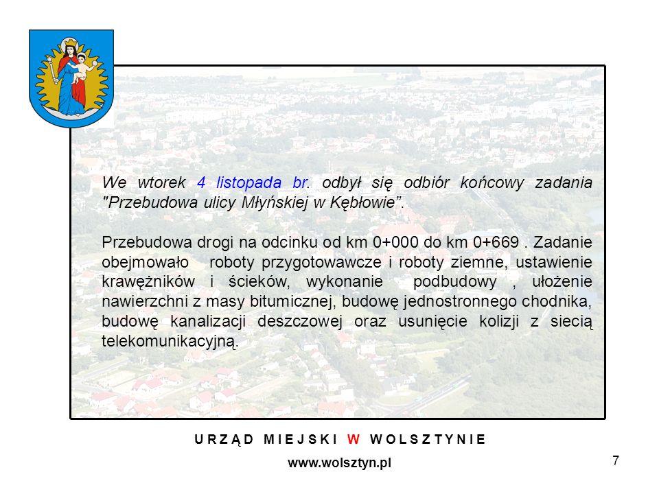 7 U R Z Ą D M I E J S K I W W O L S Z T Y N I E www.wolsztyn.pl We wtorek 4 listopada br. odbył się odbiór końcowy zadania