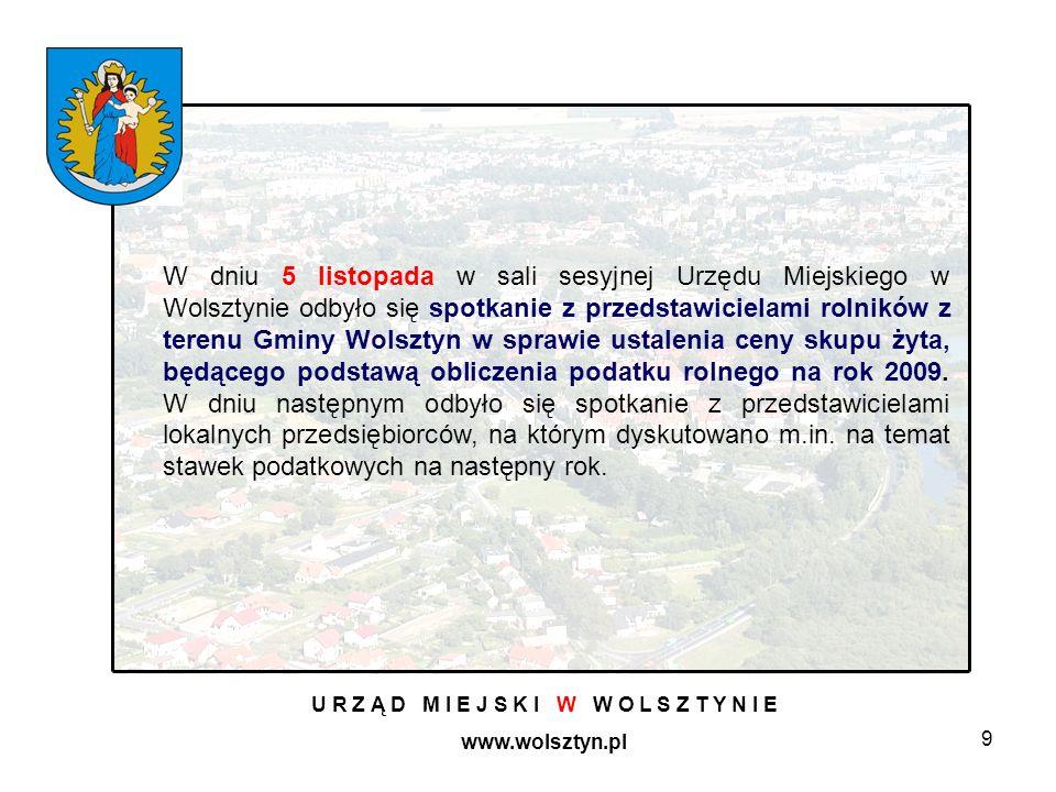 9 U R Z Ą D M I E J S K I W W O L S Z T Y N I E www.wolsztyn.pl W dniu 5 listopada w sali sesyjnej Urzędu Miejskiego w Wolsztynie odbyło się spotkanie z przedstawicielami rolników z terenu Gminy Wolsztyn w sprawie ustalenia ceny skupu żyta, będącego podstawą obliczenia podatku rolnego na rok 2009.