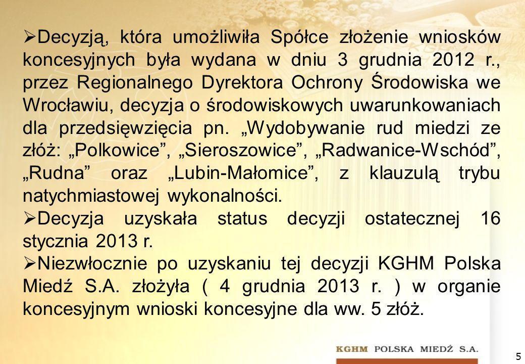 5 Decyzją, która umożliwiła Spółce złożenie wniosków koncesyjnych była wydana w dniu 3 grudnia 2012 r., przez Regionalnego Dyrektora Ochrony Środowiska we Wrocławiu, decyzja o środowiskowych uwarunkowaniach dla przedsięwzięcia pn.
