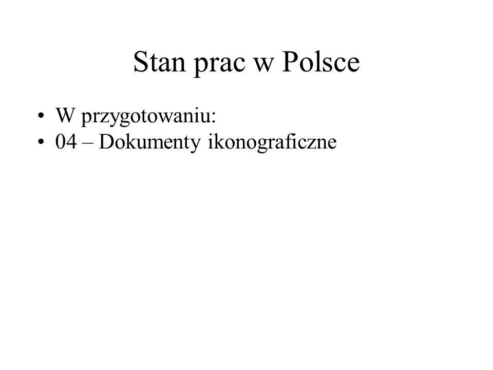 Stan prac w Polsce W przygotowaniu: 04 – Dokumenty ikonograficzne