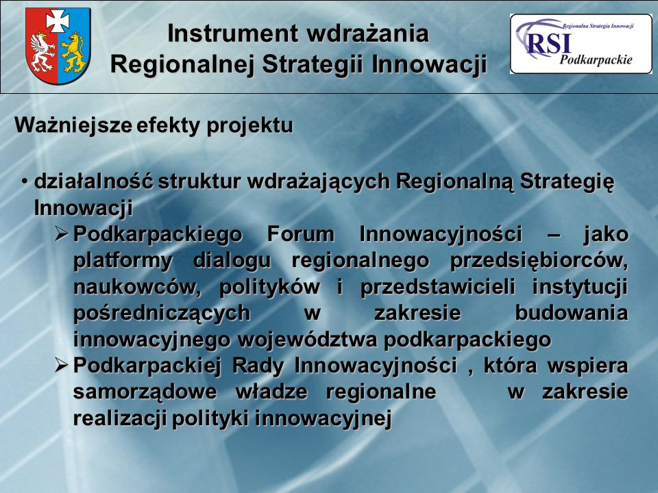 Ważniejsze efekty projektu Instrument wdrażania Regionalnej Strategii Innowacji działalność struktur wdrażających Regionalną Strategię Innowacjidziała