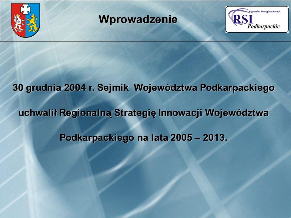 30 grudnia 2004 r. Sejmik Województwa Podkarpackiego uchwalił Regionalną Strategię Innowacji Województwa Podkarpackiego na lata 2005 – 2013. Wprowadze