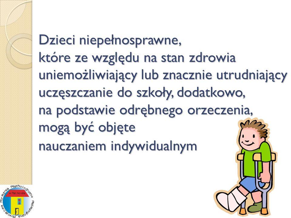 Dzieci niepełnosprawne, które ze względu na stan zdrowia uniemożliwiający lub znacznie utrudniający uczęszczanie do szkoły, dodatkowo, na podstawie od