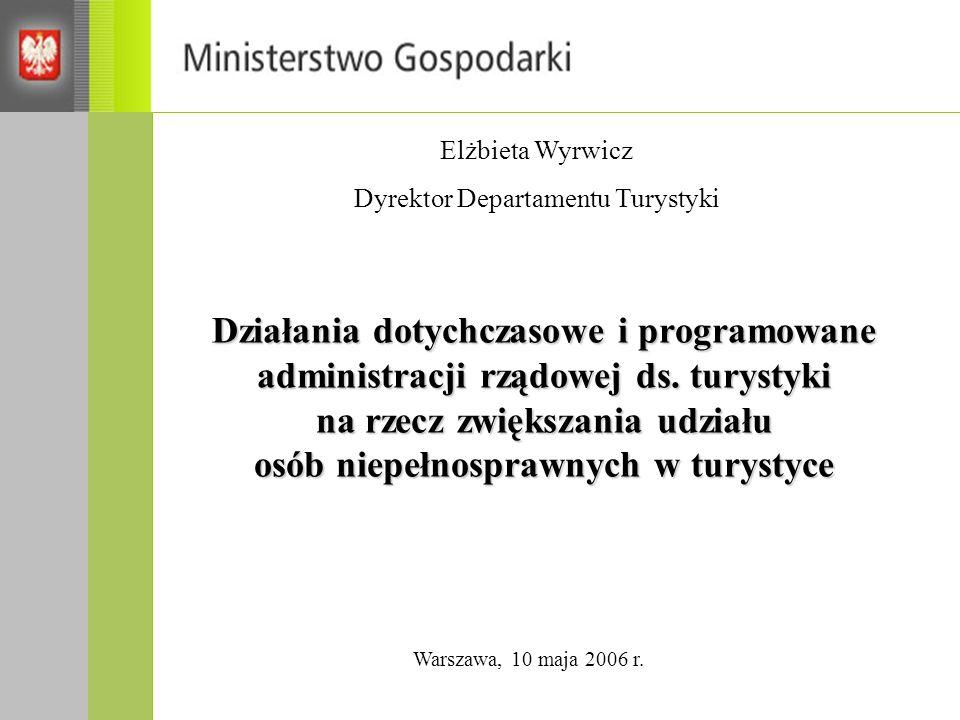 Działania dotychczasowe i programowane administracji rządowej ds. turystyki na rzecz zwiększania udziału osób niepełnosprawnych w turystyce Elżbieta W