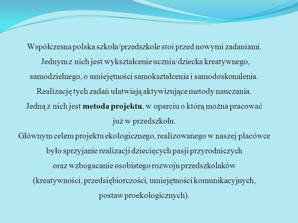 Współczesna polska szkoła/przedszkole stoi przed nowymi zadaniami. Jednym z nich jest wykształcenie ucznia/dziecka kreatywnego, samodzielnego, o umiej