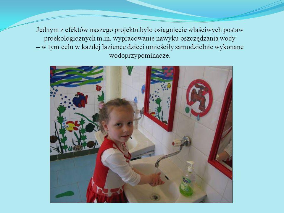 Jednym z efektów naszego projektu było osiągnięcie właściwych postaw proekologicznych m.in. wypracowanie nawyku oszczędzania wody – w tym celu w każde
