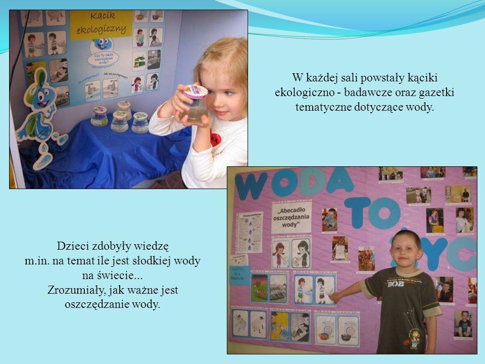 W każdej sali powstały kąciki ekologiczno - badawcze oraz gazetki tematyczne dotyczące wody. Dzieci zdobyły wiedzę m.in. na temat ile jest słodkiej wo