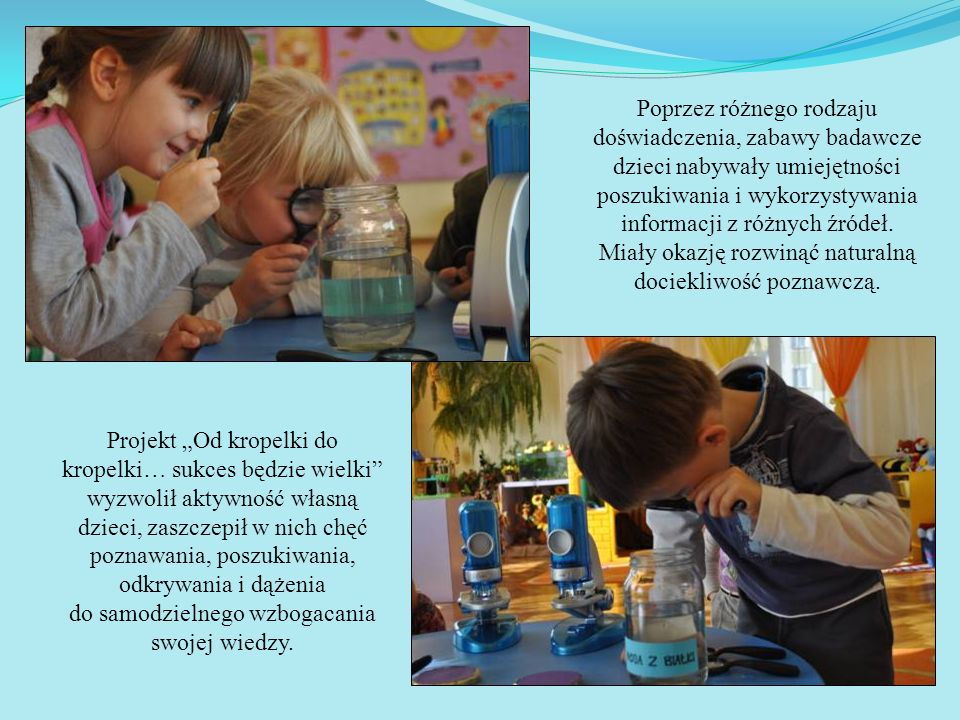 Poprzez różnego rodzaju doświadczenia, zabawy badawcze dzieci nabywały umiejętności poszukiwania i wykorzystywania informacji z różnych źródeł. Miały