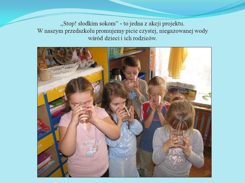 Stop! słodkim sokom - to jedna z akcji projektu. W naszym przedszkolu promujemy picie czystej, niegazowanej wody wśród dzieci i ich rodziców.