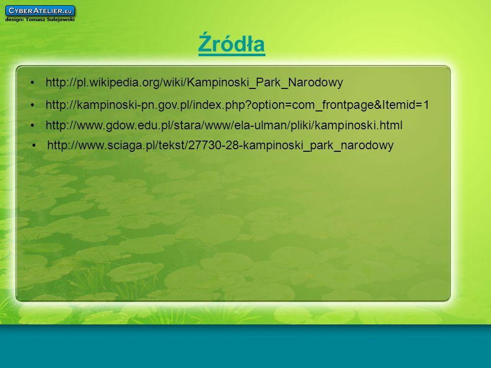Źródła http://pl.wikipedia.org/wiki/Kampinoski_Park_Narodowy http://kampinoski-pn.gov.pl/index.php?option=com_frontpage&Itemid=1 http://www.gdow.edu.p