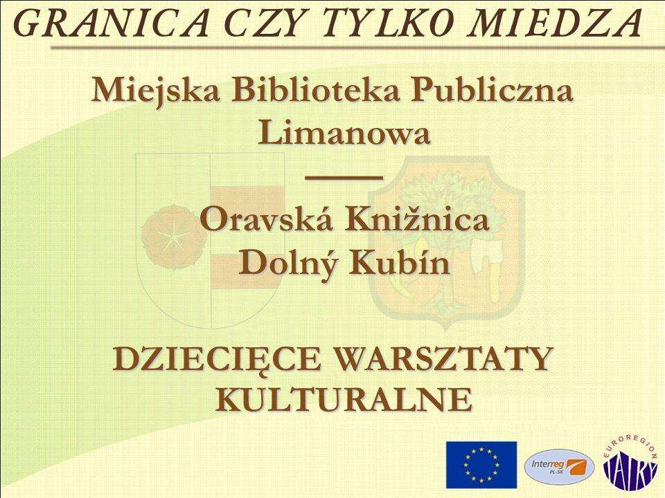 Miejska Biblioteka Publiczna Limanowa Oravská Knižnica Dolný Kubín DZIECIĘCE WARSZTATY KULTURALNE