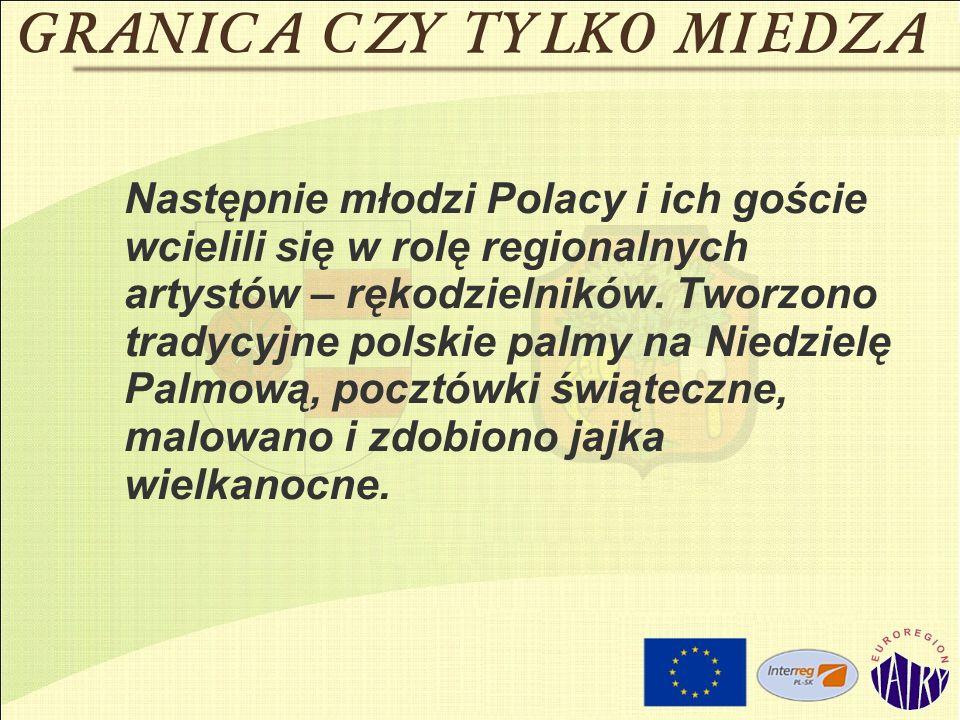 Następnie młodzi Polacy i ich goście wcielili się w rolę regionalnych artystów – rękodzielników.
