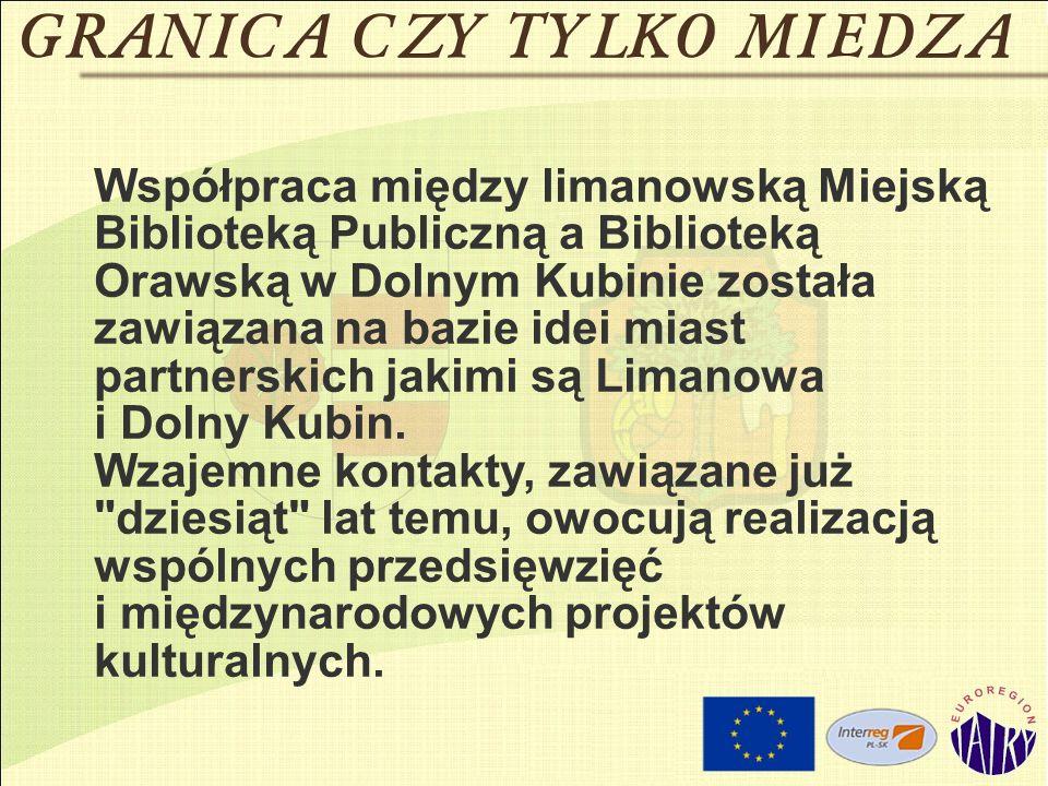Współpraca między limanowską Miejską Biblioteką Publiczną a Biblioteką Orawską w Dolnym Kubinie została zawiązana na bazie idei miast partnerskich jakimi są Limanowa i Dolny Kubin.