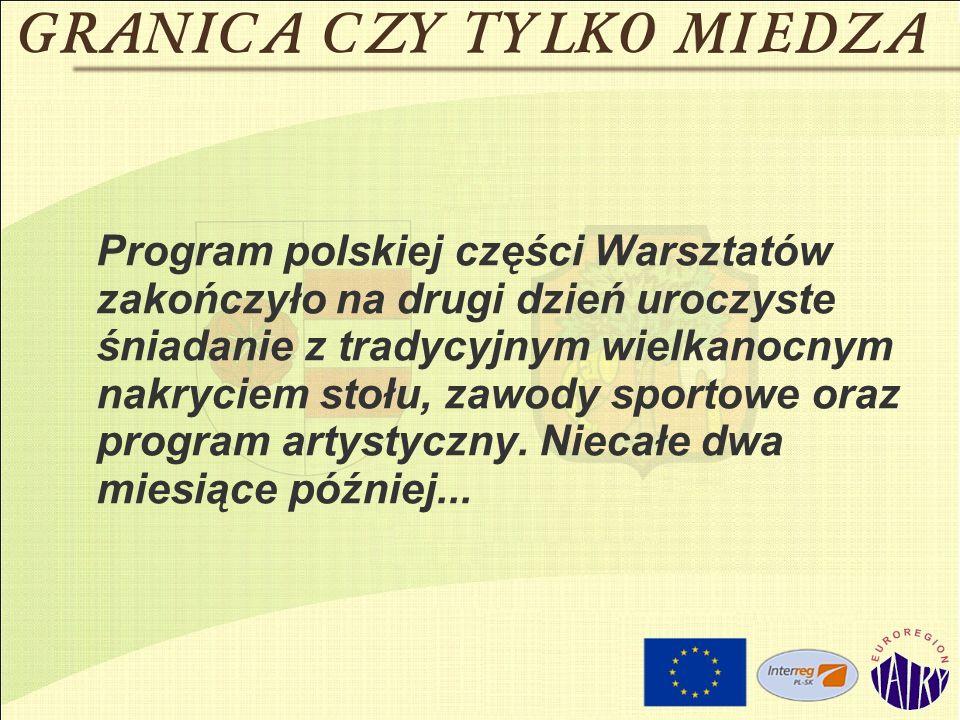 Program polskiej części Warsztatów zakończyło na drugi dzień uroczyste śniadanie z tradycyjnym wielkanocnym nakryciem stołu, zawody sportowe oraz program artystyczny.