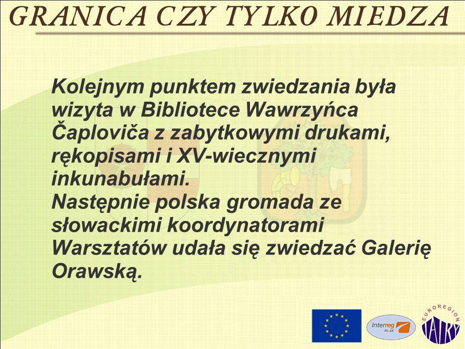 Kolejnym punktem zwiedzania była wizyta w Bibliotece Wawrzyńca Čaploviča z zabytkowymi drukami, rękopisami i XV-wiecznymi inkunabułami.