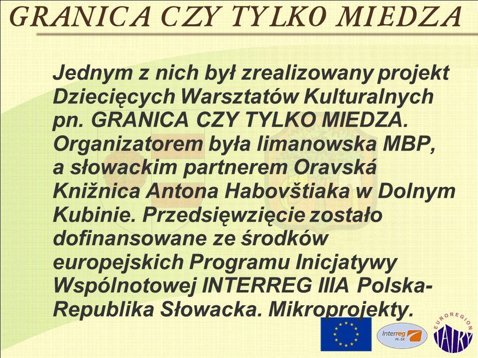 Jednym z nich był zrealizowany projekt Dziecięcych Warsztatów Kulturalnych pn. GRANICA CZY TYLKO MIEDZA. Organizatorem była limanowska MBP, a słowacki