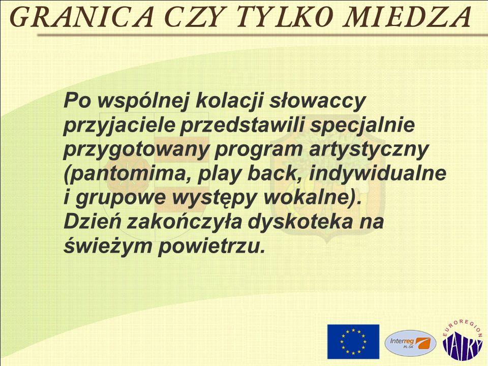 Po wspólnej kolacji słowaccy przyjaciele przedstawili specjalnie przygotowany program artystyczny (pantomima, play back, indywidualne i grupowe występy wokalne).