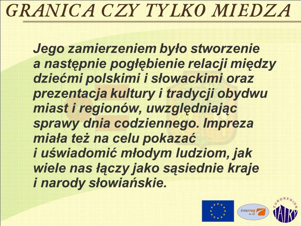 Jego zamierzeniem było stworzenie a następnie pogłębienie relacji między dziećmi polskimi i słowackimi oraz prezentacja kultury i tradycji obydwu miast i regionów, uwzględniając sprawy dnia codziennego.