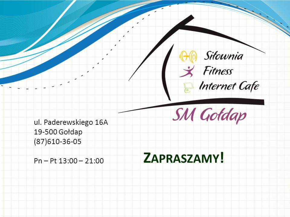 Z APRASZAMY ! ul. Paderewskiego 16A 19-500 Gołdap (87)610-36-05 Pn – Pt 13:00 – 21:00