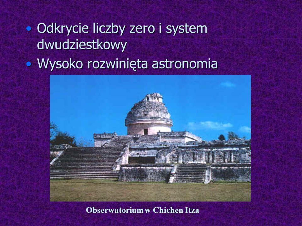 Odkrycie liczby zero i system dwudziestkowyOdkrycie liczby zero i system dwudziestkowy Wysoko rozwinięta astronomiaWysoko rozwinięta astronomia Obserw