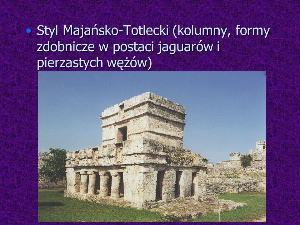 Styl Majańsko-Totlecki (kolumny, formy zdobnicze w postaci jaguarów i pierzastych wężów)Styl Majańsko-Totlecki (kolumny, formy zdobnicze w postaci jag
