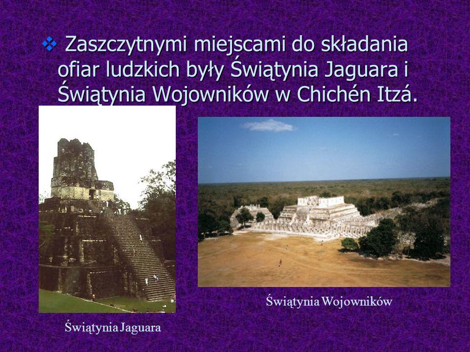 Zaszczytnymi miejscami do składania ofiar ludzkich były Świątynia Jaguara i Świątynia Wojowników w Chichén Itzá. Zaszczytnymi miejscami do składania o