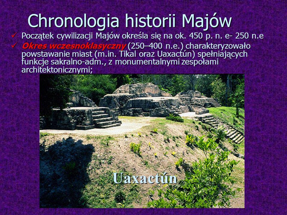 Chronologia historii Majów Początek cywilizacji Majów określa się na ok. 450 p. n. e- 250 n.e Początek cywilizacji Majów określa się na ok. 450 p. n.