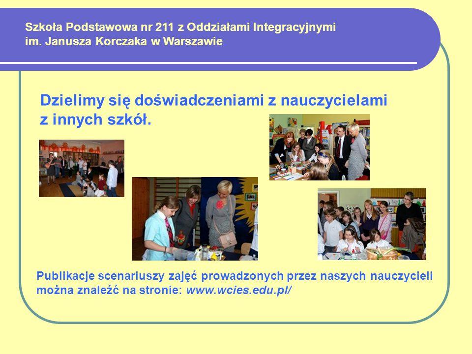 Szkoła Podstawowa nr 211 z Oddziałami Integracyjnymi im. Janusza Korczaka w Warszawie Dzielimy się doświadczeniami z nauczycielami z innych szkół. Pub