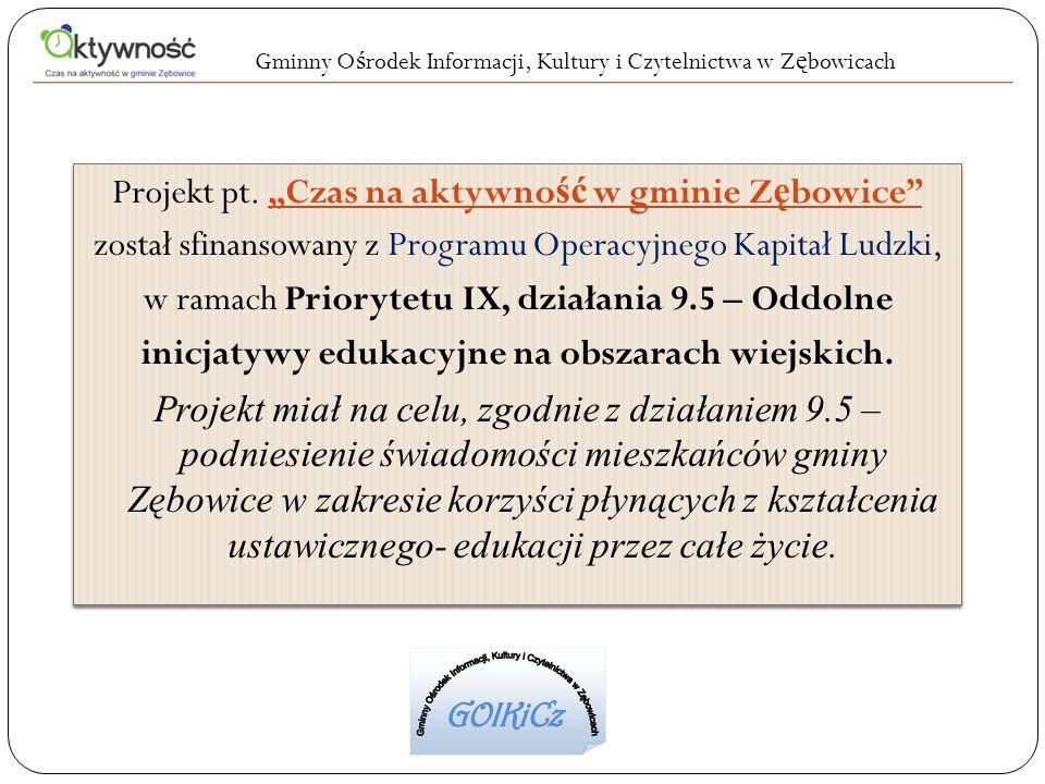 Projekt pt. Czas na aktywno ść w gminie Z ę bowice został sfinansowany z Programu Operacyjnego Kapitał Ludzki, w ramach Priorytetu IX, działania 9.5 –