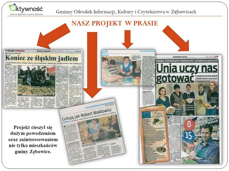 Gminny O ś rodek Informacji, Kultury i Czytelnictwa w Z ę bowicach NASZ PROJEKT W PRASIE Projekt cieszył się dużym powodzeniem oraz zainteresowaniem nie tylko mieszkańców gminy Zębowice.