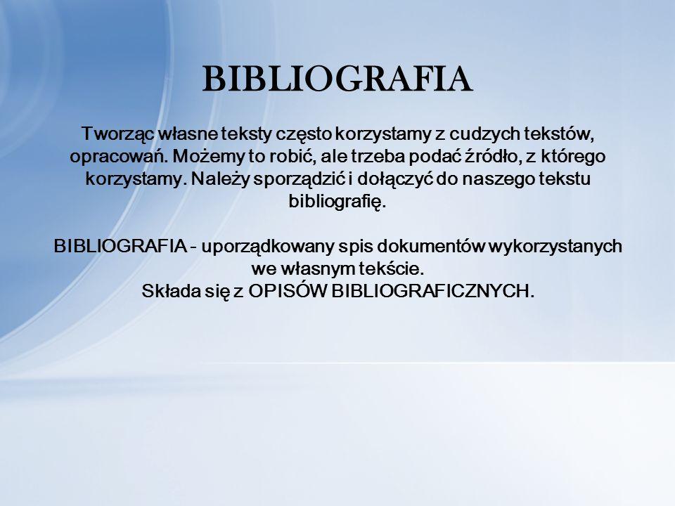 BIBLIOGRAFIA Tworząc własne teksty często korzystamy z cudzych tekstów, opracowań.