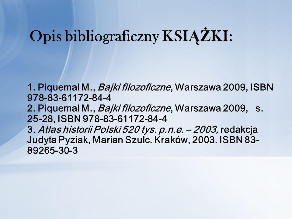 1. Piquemal M., Bajki filozoficzne, Warszawa 2009, ISBN 978-83-61172-84-4 2.