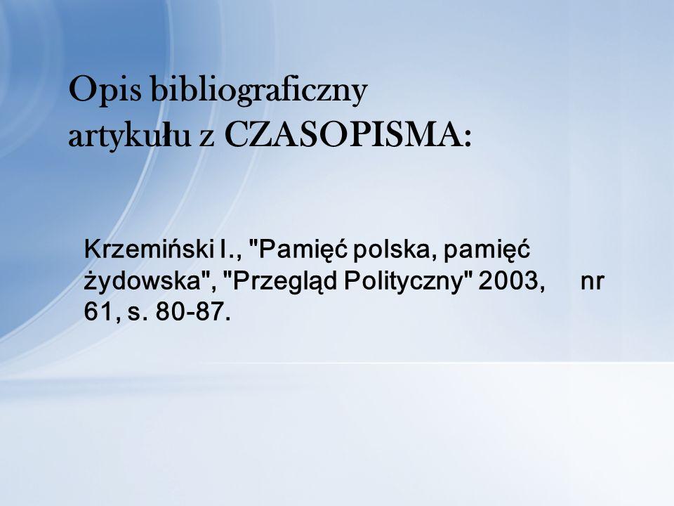 Opis bibliograficzny artyku ł u z CZASOPISMA: Krzemiński I., Pamięć polska, pamięć żydowska , Przegląd Polityczny 2003, nr 61, s.