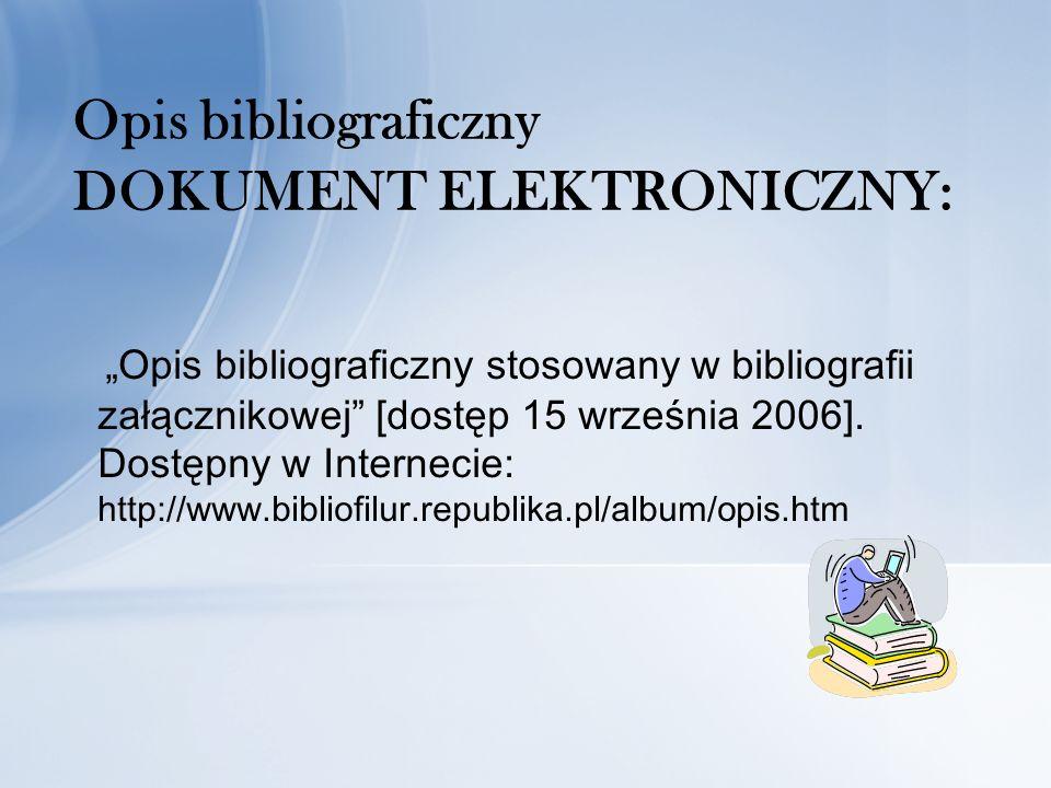 Opis bibliograficzny stosowany w bibliografii załącznikowej [dostęp 15 września 2006].