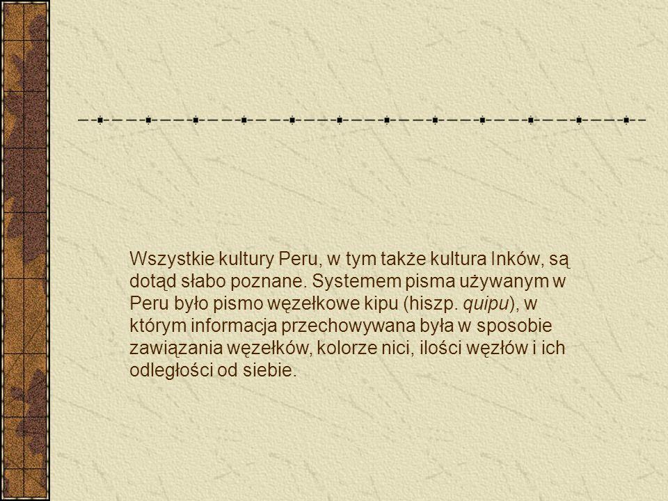 Wszystkie kultury Peru, w tym także kultura Inków, są dotąd słabo poznane. Systemem pisma używanym w Peru było pismo węzełkowe kipu (hiszp. quipu), w