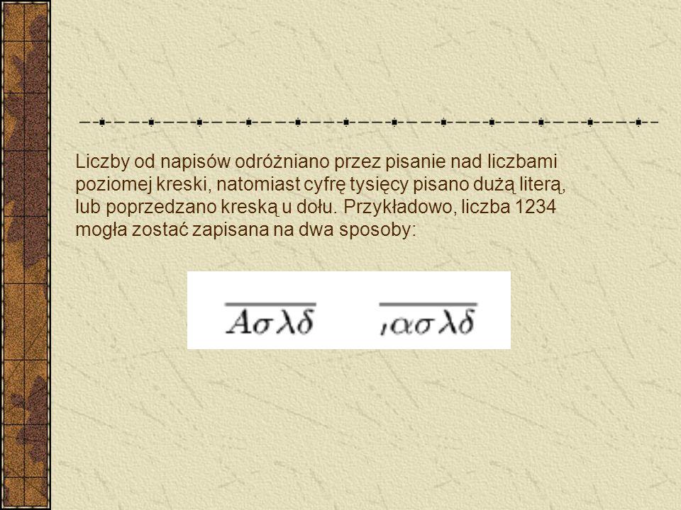 Liczby od napisów odróżniano przez pisanie nad liczbami poziomej kreski, natomiast cyfrę tysięcy pisano dużą literą, lub poprzedzano kreską u dołu. Pr
