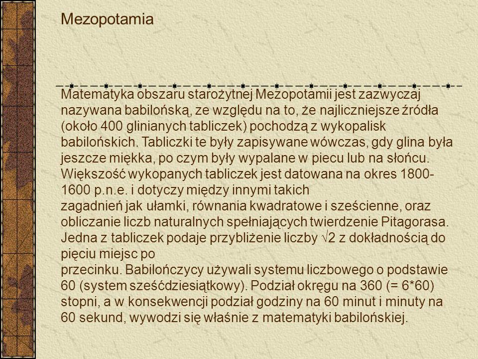 Mezopotamia Matematyka obszaru starożytnej Mezopotamii jest zazwyczaj nazywana babilońską, ze względu na to, że najliczniejsze źródła (około 400 glini