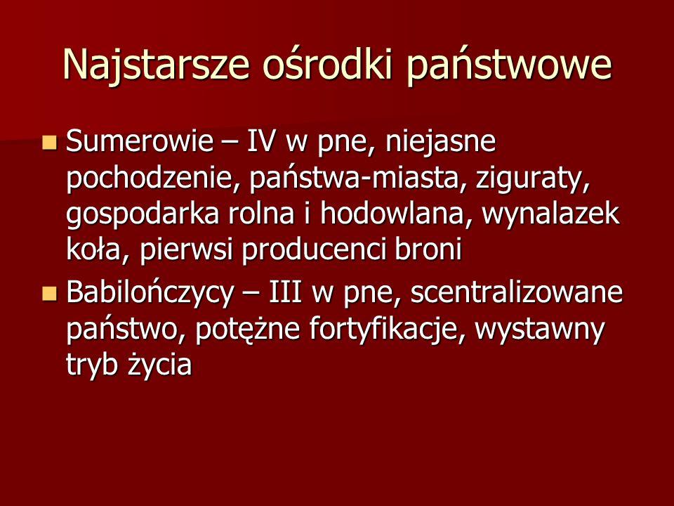 Najstarsze ośrodki państwowe Sumerowie – IV w pne, niejasne pochodzenie, państwa-miasta, ziguraty, gospodarka rolna i hodowlana, wynalazek koła, pierw