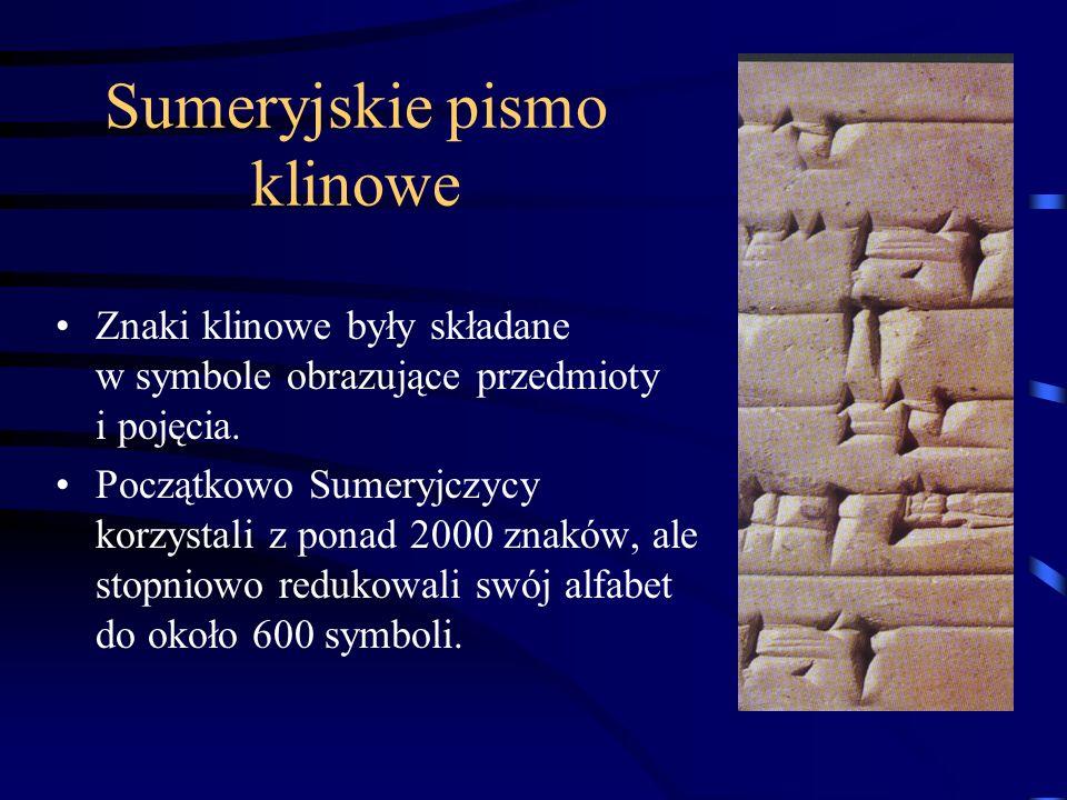 Sumeryjskie pismo klinowe Znaki klinowe były składane w symbole obrazujące przedmioty i pojęcia.