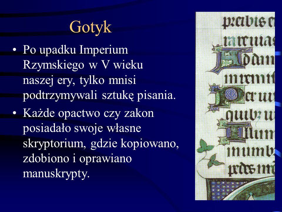Gotyk Po upadku Imperium Rzymskiego w V wieku naszej ery, tylko mnisi podtrzymywali sztukę pisania.