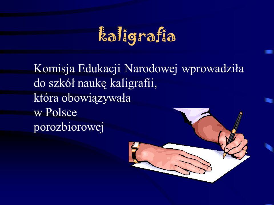 kaligrafia Komisja Edukacji Narodowej wprowadziła do szkół naukę kaligrafii, która obowiązywała w Polsce porozbiorowej