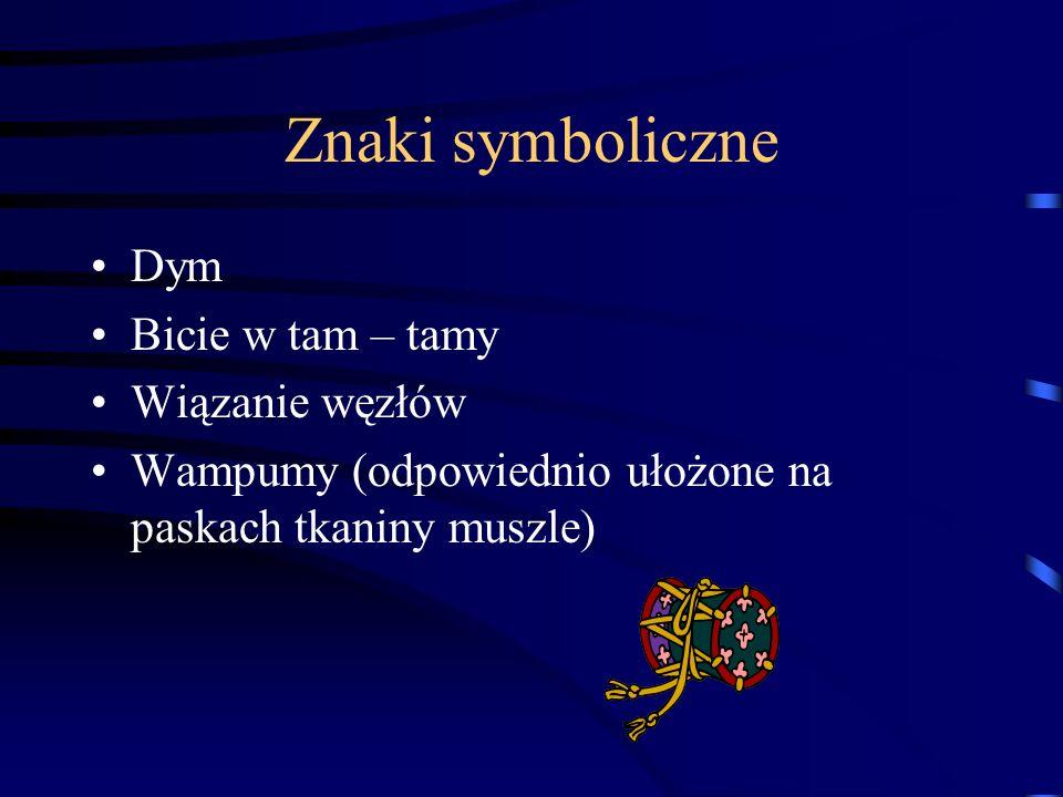 Znaki symboliczne Dym Bicie w tam – tamy Wiązanie węzłów Wampumy (odpowiednio ułożone na paskach tkaniny muszle)