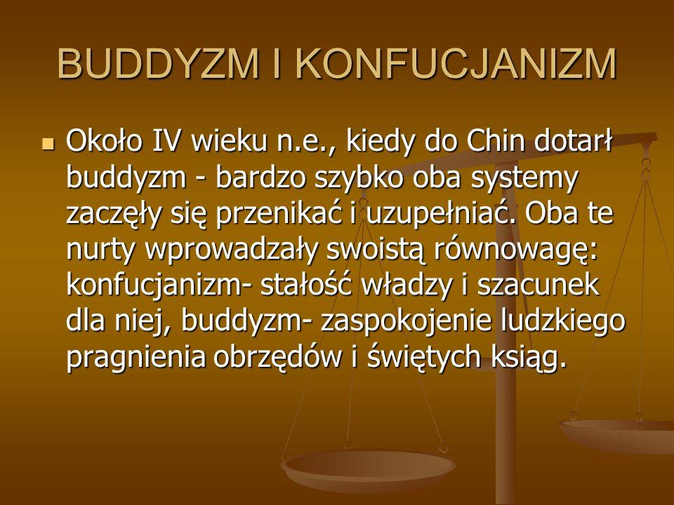 BUDDYZM I KONFUCJANIZM Około IV wieku n.e., kiedy do Chin dotarł buddyzm - bardzo szybko oba systemy zaczęły się przenikać i uzupełniać. Oba te nurty