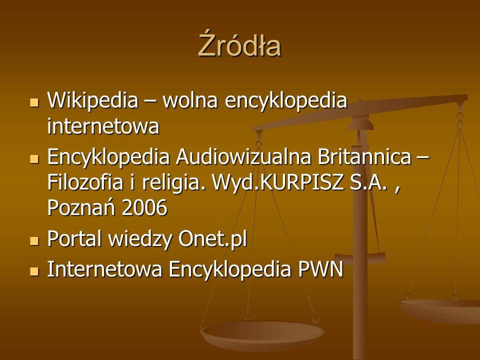 Źródła Wikipedia – wolna encyklopedia internetowa Wikipedia – wolna encyklopedia internetowa Encyklopedia Audiowizualna Britannica – Filozofia i relig