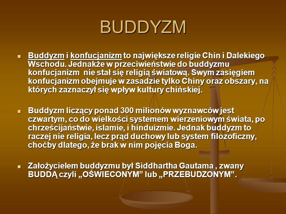 BUDDYZM Buddyzm i konfucjanizm to największe religie Chin i Dalekiego Wschodu. Jednakże w przeciwieństwie do buddyzmu konfucjanizm nie stał się religi