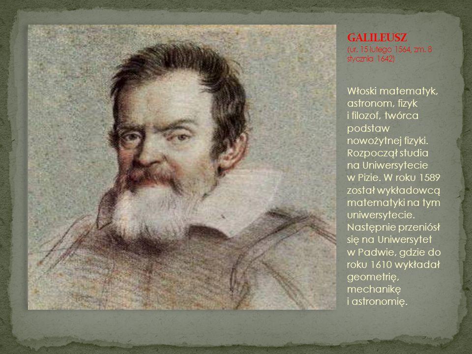 Włoski matematyk, astronom, fizyk i filozof, twórca podstaw nowożytnej fizyki. Rozpoczął studia na Uniwersytecie w Pizie. W roku 1589 został wykładowc